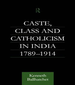 Caste, Class and Catholicism in India 1789-1914