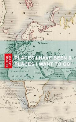 Places I Have Been and Places I Want to Go