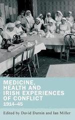 Medicine, Health and Irish Experiences of Conflict, 1914-45