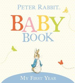 Peter Rabbit: My First Year, The Original Peter Rabbit Baby Book