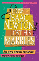 How Isaac Newton Lost His Marbles And more medical mysteries, marvels: and mayhem