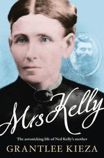 Mrs Kelly: The epic untold story of an Australian matriarch -- Ned      Kelly's mother