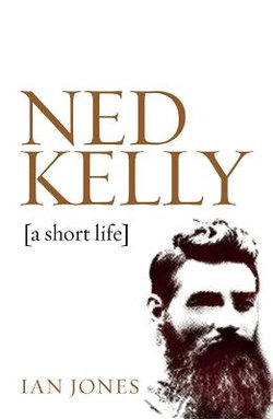 Ned Kelly: A Short Life