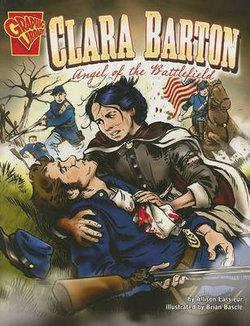 Clara Barton: Angel of the Battlefield (Graphic Biographies)