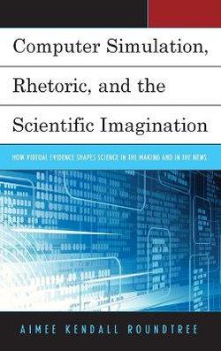 Computer Simulation, Rhetoric, and the Scientific Imagination