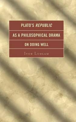 Plato's Republic as a Philosophical Drama on Doing Well