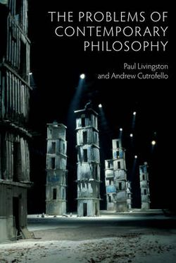 The Problems of Contemporary Philosophy - a       Critical Guide for the Unaffiliated