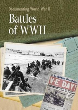 Documenting WWII: Battles Of World War II
