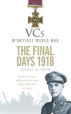 VCs of the First World War: The Final Days 1918