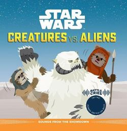 Star Wars Battle Cries : Creatures vs Aliens