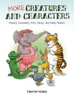 More Creatures and Characters: Drawing Awesomely Wild, Wacky and Funny Animals