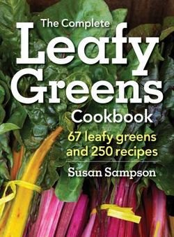 Complete Leafy Greens Cookbook: 67 Leafy Greens and 250 Recipes