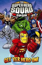 Super Hero Squad: Get Yer Hero On
