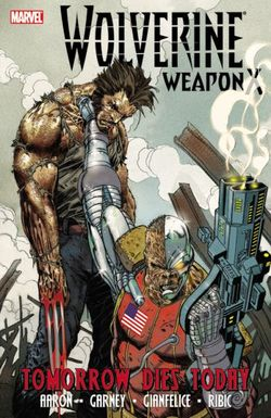 Wolverine Weapon X: Tomorrow Dies Today