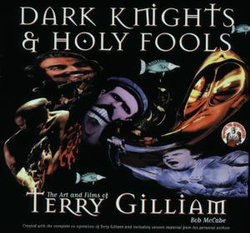 Dark Knights and Holy Fools: the Art and Films of Terry Gilliam
