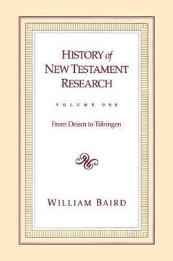History of New Testament Research: From Deism to Tubingen v. 1