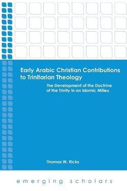 Early Arabic Christian Contributions to Trinitarian Theol
