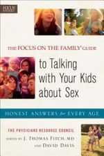 The Focus on the Family (R) Guide to Talking with Your Kids about Sex
