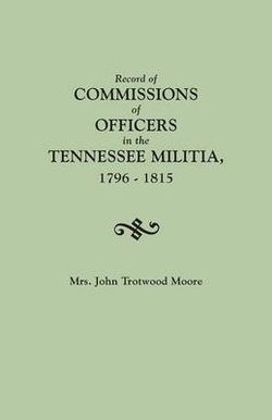 Record of Commissions of Officers in the Tennessee Militia, 1796-1815