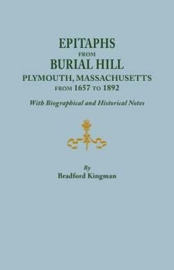 Epitaphs from Burial Hill, Plymouth, Massachusetts, from 1657 to 1892, with Biographical and Historical Notes. Illustrated