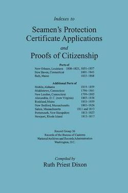 Indexes to Seamen's Protection Certificate Applications and Proofs of Citizenship, Ports of New Orleans, LA; New Haven, CT and Bath, ME