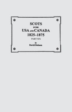 Scots in the USA and Canada, 1825-1875. Part Six