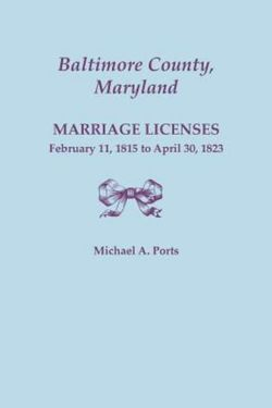 Baltimore County, Maryland, Marriage Licenses, February 11, 1815 - April 30, 1823