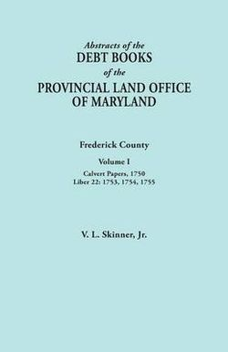 Abstracts of the Debt Books of the Provincial Land Office of Maryland. Frederick County, Volume I
