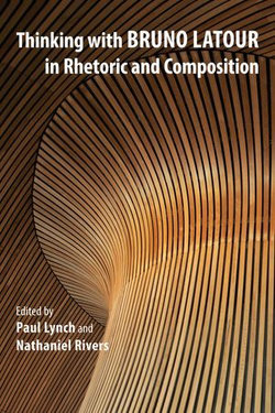 Thinking with Bruno Latour in Rhetoric and Composition