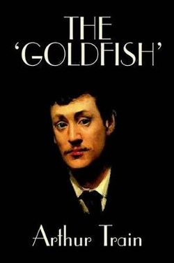 The 'Goldfish' by Arthur Train, Fiction, Legal, Literary, Mystery & Detective, Historical