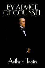 By Advice of Counsel by Arthur Train, Fiction, Legal