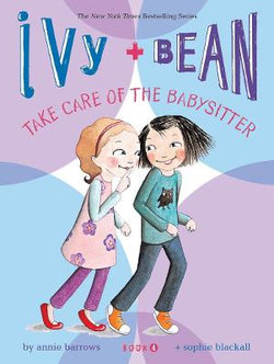 Ivy & Bean Take Care of the Babysitter
