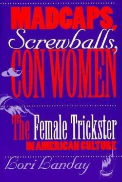 Madcaps, Screwballs, and Con Women
