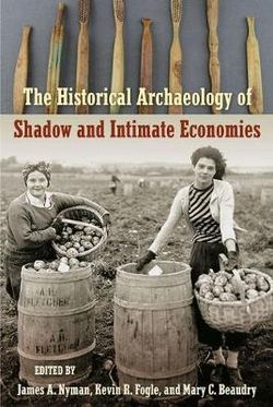 The Historical Archaeology of Shadow and Intimate Economies