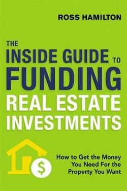 The Inside Guide To Funding Real Estate Investments