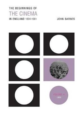 The Beginnings Of The Cinema In England,1894-1901: Volume 4