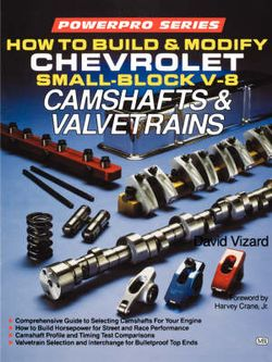 How to Build and Modify Chevrolet Small-Block V-8 Camshafts and Valves