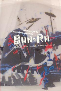 Pathways to Unknown Worlds - Sun Ra, El Saturn and Chicago`s Afro-Futurist Underground, 1954-68