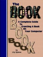 The Book Book: A Complete Guide to Creating a Book on Your Computer