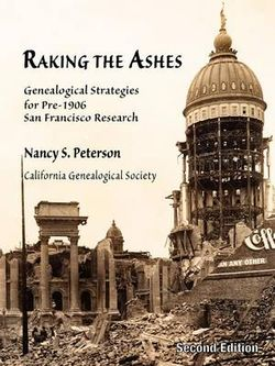 Raking the Ashes, Genealogical Strategies for Pre-1906 San Francisco Research, Second Edition