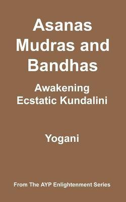 Asanas, Mudras and Bandhas - Awakening Ecstatic Kundalini