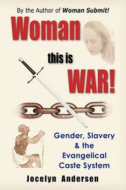 Woman This is WAR! Gender, Slavery & the Evangelical Caste System