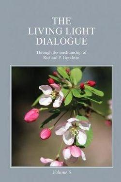 The Living Light Dialogue Volume 6