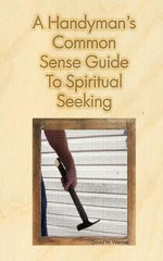 A Handyman's Common Sense Guide to Spiritual Seeking