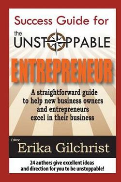 The Success Guide for the Unstoppable Entrepreneur