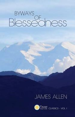 Byways of Blessedness (Pause Your Life CLASSICS ? VOL. I)
