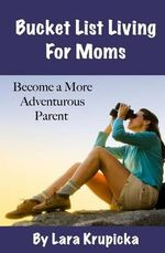 Bucket List Living for Moms