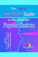 The Highly Sensitive's Guide to the Sensory Psychic Chakras