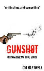 Gunshot in Paradise My True Story