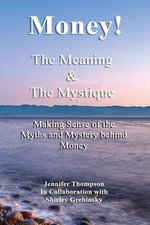 Money! the Meaning and the Mystique.